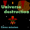 Universe destruction: Ceres mission